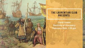 Laurentian Club Speaker Series The Doctrine of Discovery with Carol Comer